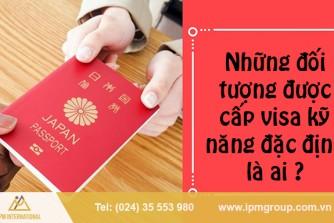 Những đối tượng được cấp visa kỹ năng đặc định là ai ?